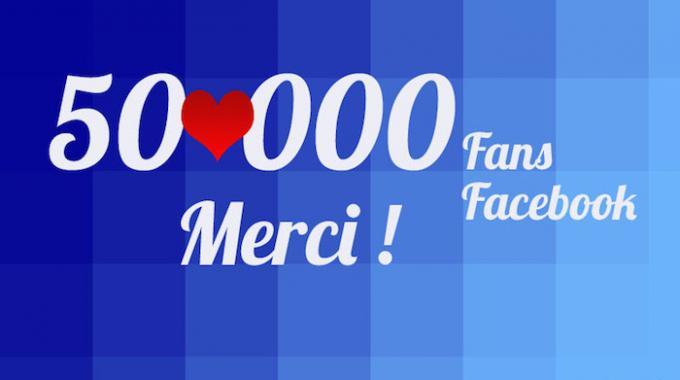 50 000 FANS FACEBOOK – MERCI A TOUS !!