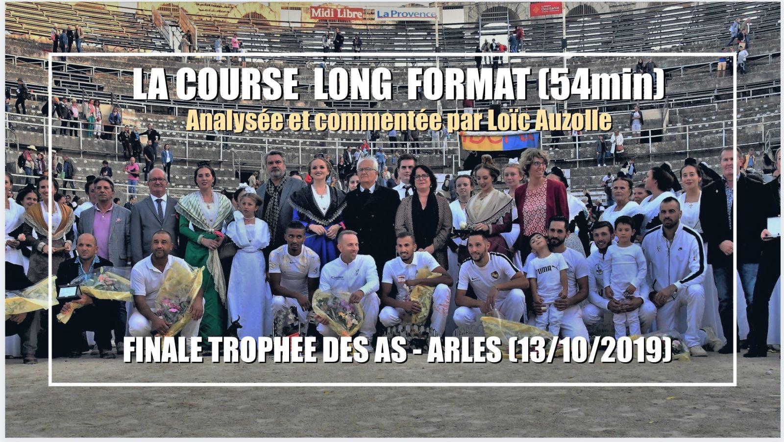 LA COURSE LONG FORMAT (54min) – ARLES (13/10/2019) – Finale du Trophée des AS – Analysée et commentée par Loïc Auzolle