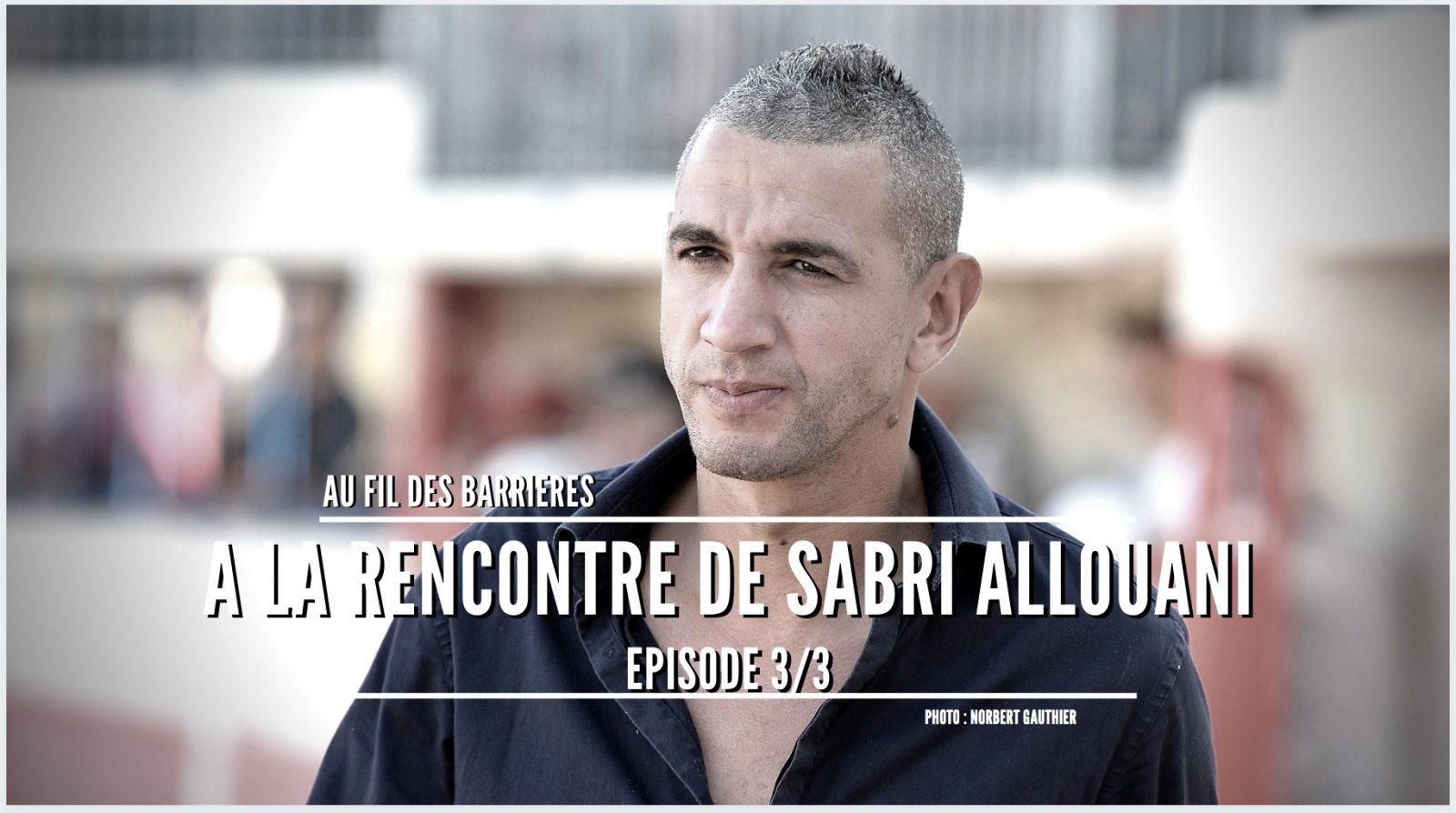VIDEO // A la rencontre de Sabri Allouani – Episode 3/3