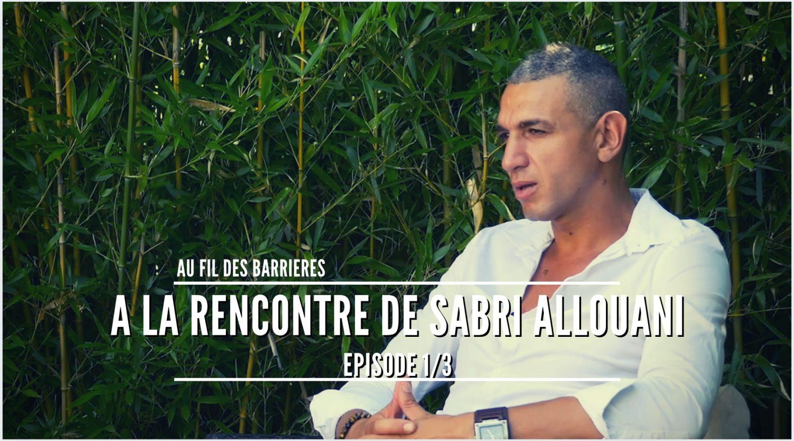 VIDEO // A la rencontre de Sabri Allouani – Episode 1/3
